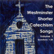 The Westminster Shorter Catechism Songs Vol. 1 CD Cover